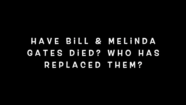 Bill & Melinda Gates Died in 2013? REPLACED 27-6-2020
