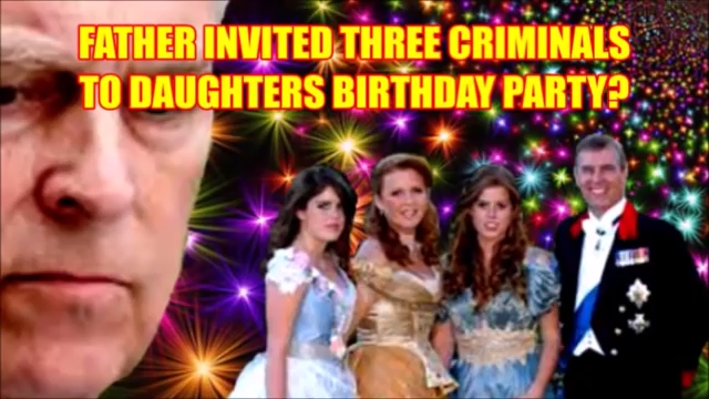 NEW: FATHER INVITED THREE CRIMINALS TO DAUGHTERS BIRTHDAY PARTY? #PRINCEANDREW