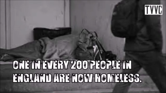 SHOCKING!!! ONE IN EVERY 200 PEOPLE IN ENGLAND NOW HOMELESS!!!