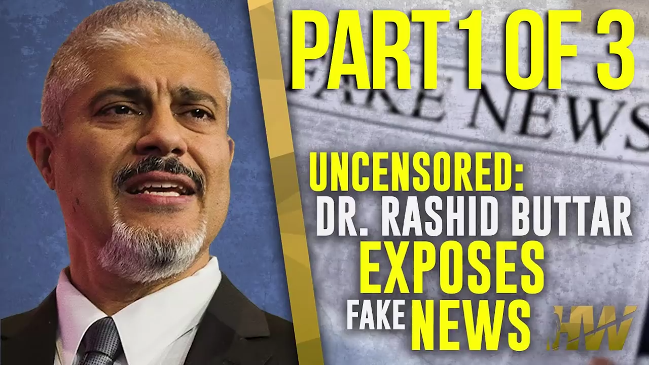 UNCENSORED DR RASHID BUTTAR EXPOSES FAKE NEWS Part 1 of 3