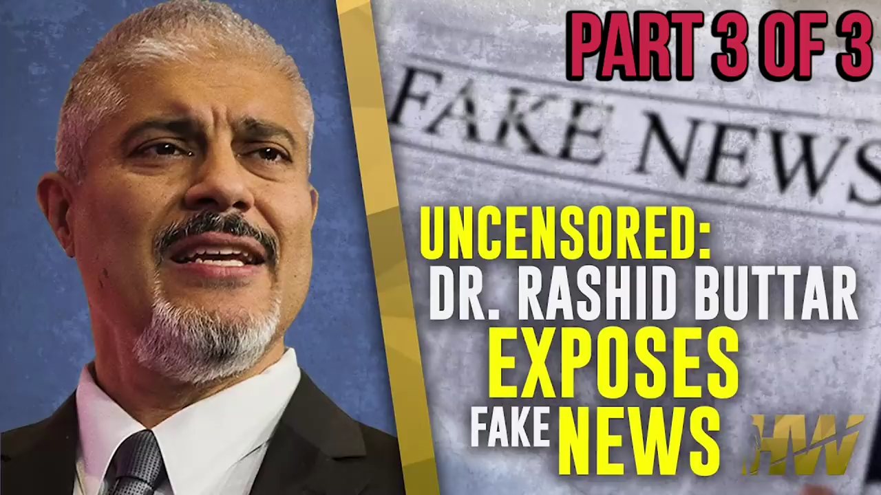 UNCENSORED DR RASHID BUTTAR EXPOSES FAKE NEWS Part 3 of 3