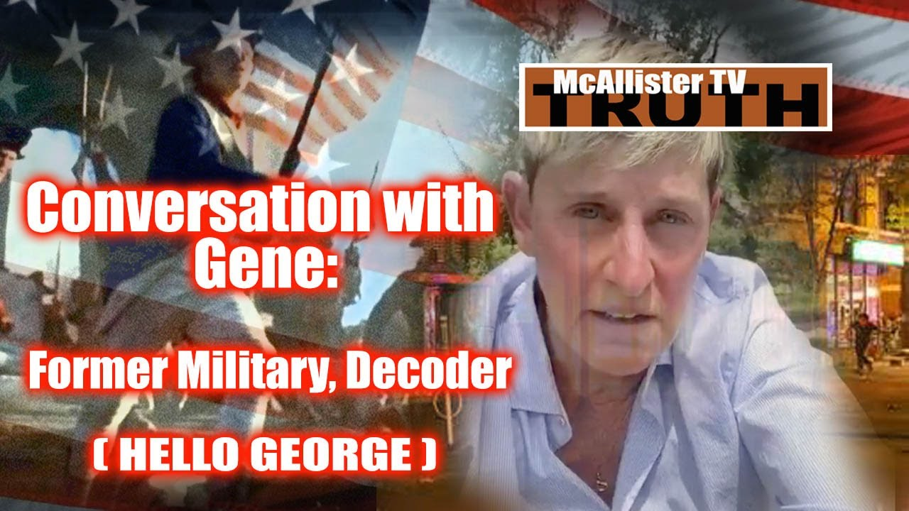 Conversation With GENE Deep State DECODES! Hello GEORGE D DAY Castle WETTIN? 8-6-2020