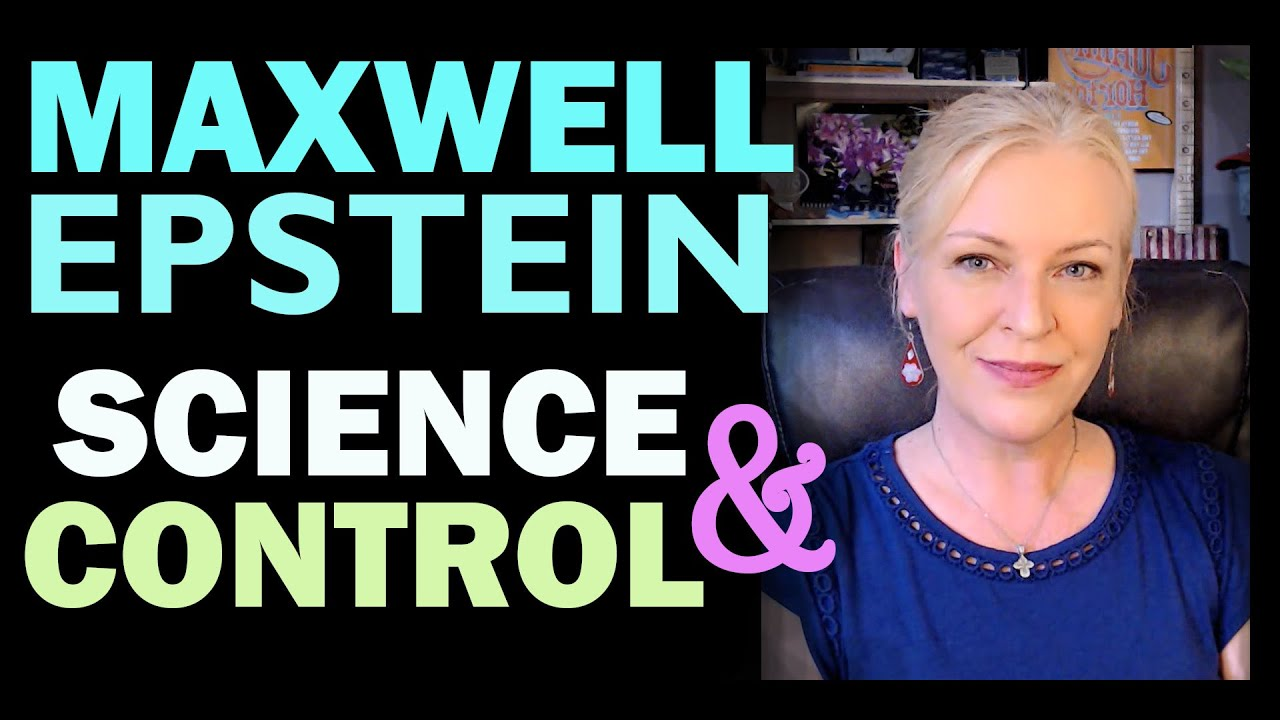 Maxwell, Epstein and the Control of Science since WW2 11-7-2020