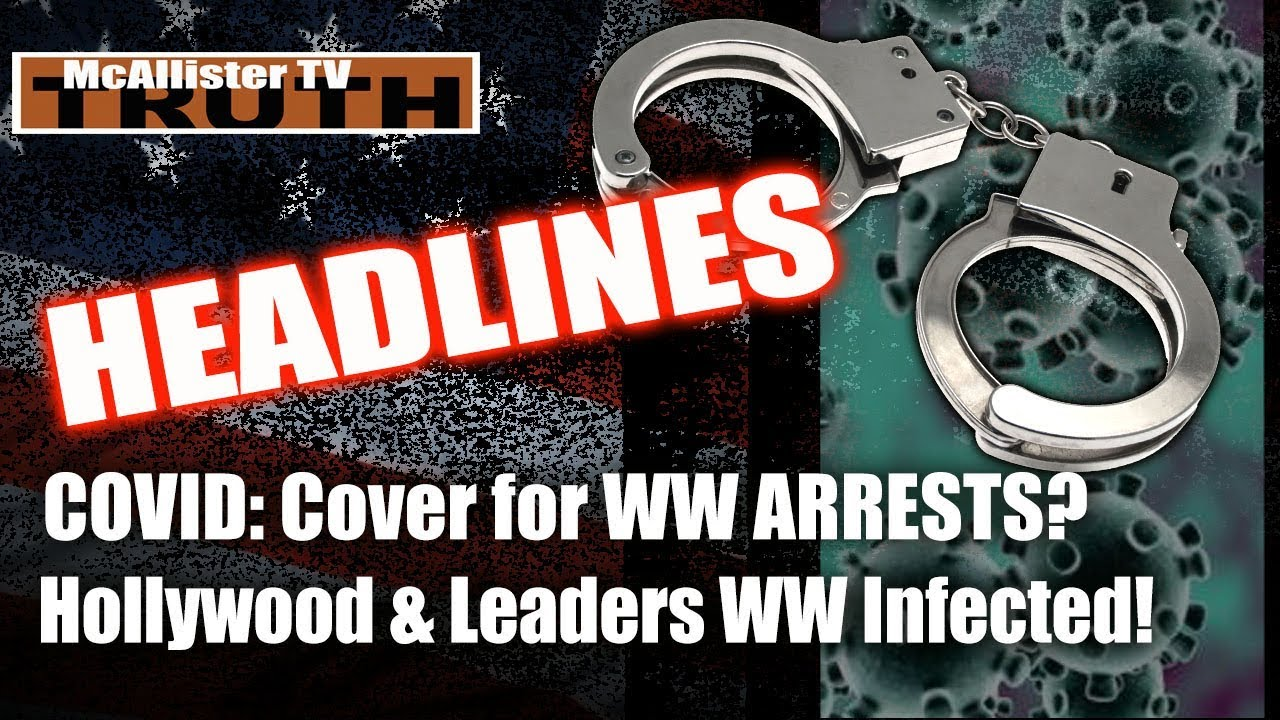 HEADLINES: Is COVID Cover 4 ARRESTS? Hollywood & Leaders WW Infected!!! 12-3-2020