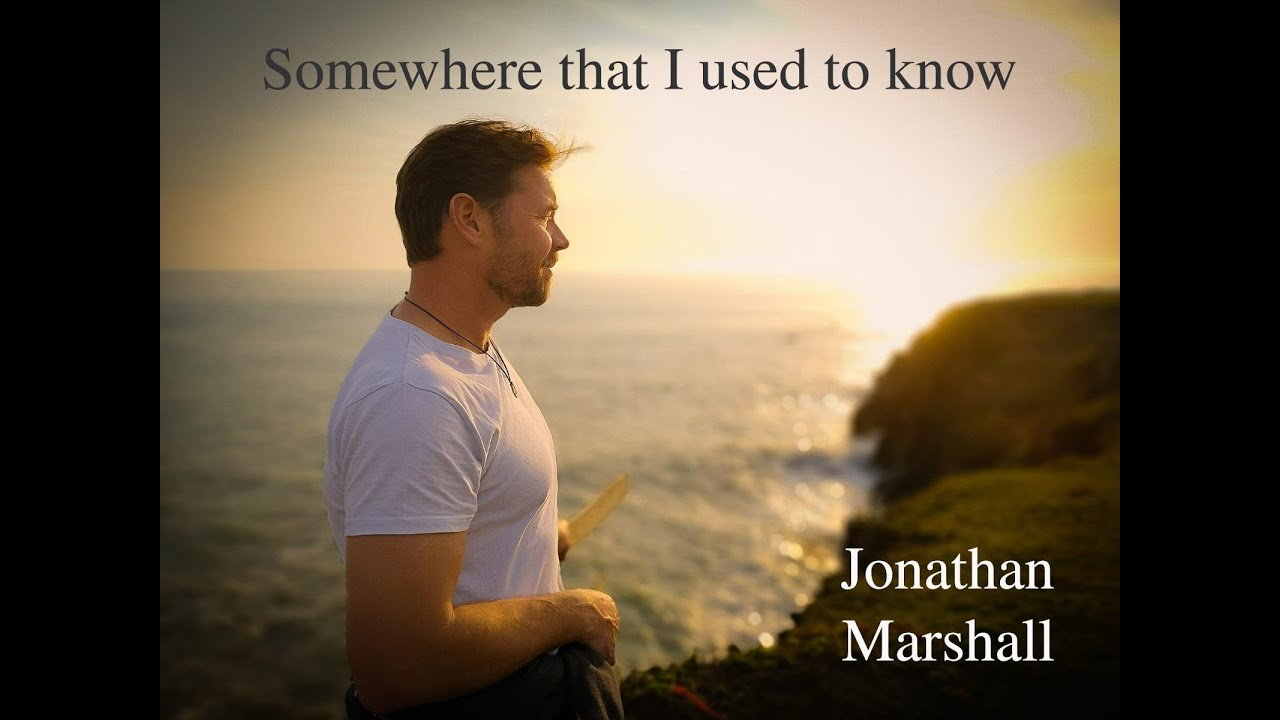"""Somewhere I Used To Know"" by Jonathan Marshall 7-10-2020"