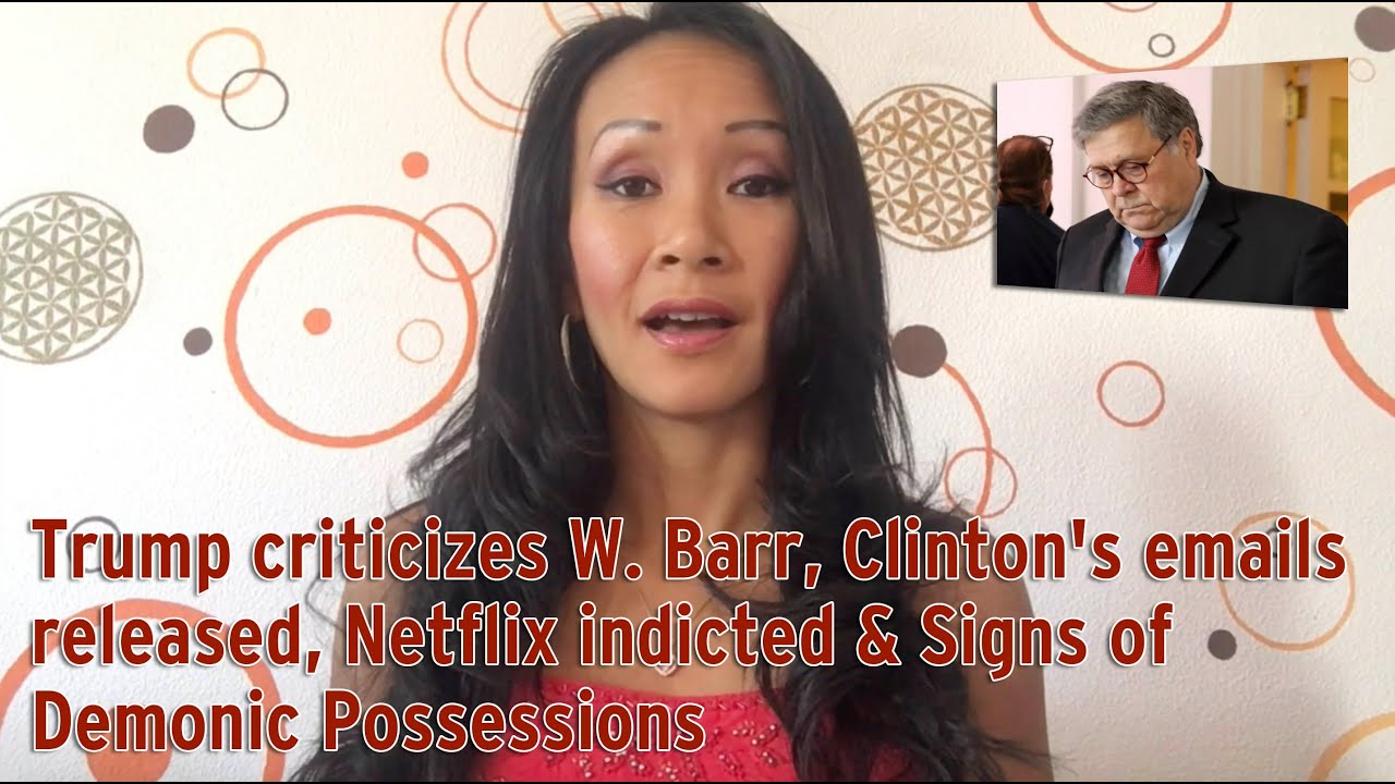 Trump criticizes W. Barr, Clinton's emails released, Netflix indicted & Signs of Demonic Possessions 11-10-2020