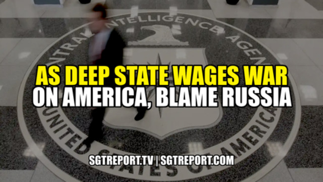 AS DEEP STATE WAGES WAR ON AMERICA, BLAME RUSSIA 19-12-2020
