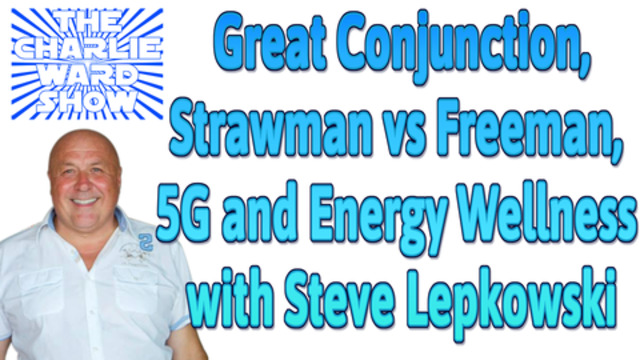 Charlie talks Great Conjunction, Strawman vs Freeman, 5G and Energy Wellness with Steve Lepkowski 22-12-2020