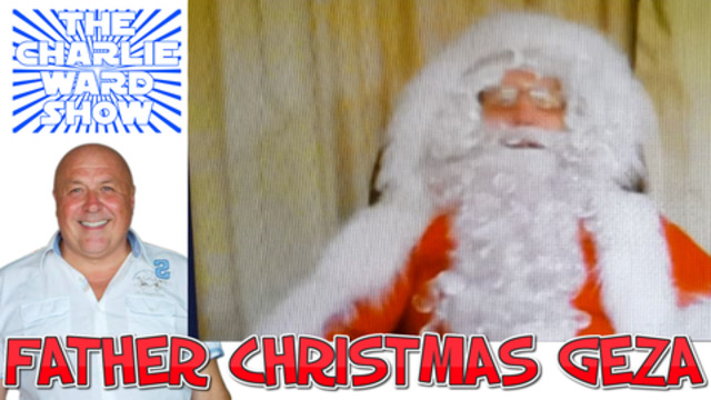 FATHER CHRISTMAS GEZA BRINGS THE CHRISTMAS SPIRIT TO CHARLIE – MUST BEEN SEEN 21-12-2020