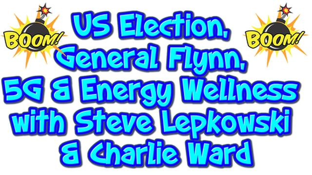 Update on the US Election, General Flynn, 5G & Energy Wellness with Steve Lepkowski and Charlie Ward 30-11-2020
