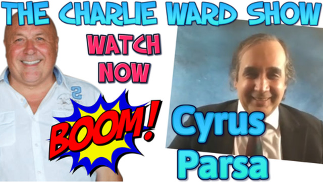 CYRUS PARSA WITH CHARLIE WARD TALKS CHINA, ARTIFICIAL INTELLIGENCE, HOLOGRAMS – MUST WATCH 7-1-2021