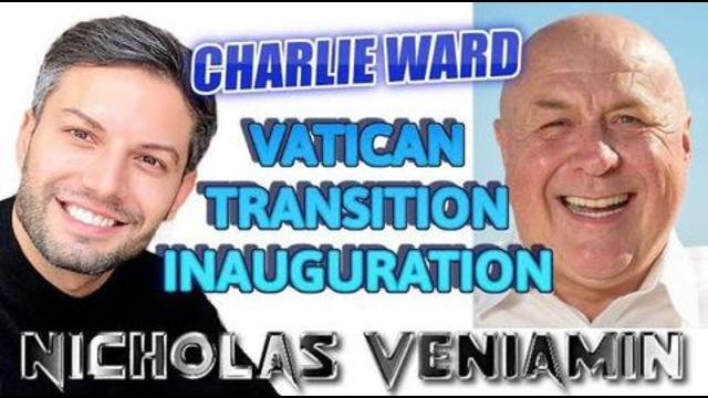NICHOLAS VENIAMIN & CHARLIE WARD TALK VATICAN ,TRANSITION & INAUGURATION NOT TO BE MISSED 8-1-2021