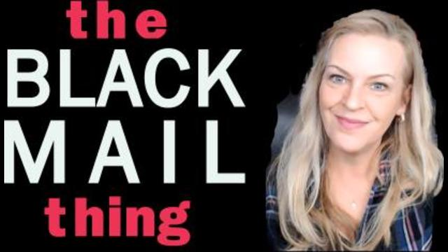 The Blackmail Thing and How It Ties Into the Globalist Plans 6-1-2021