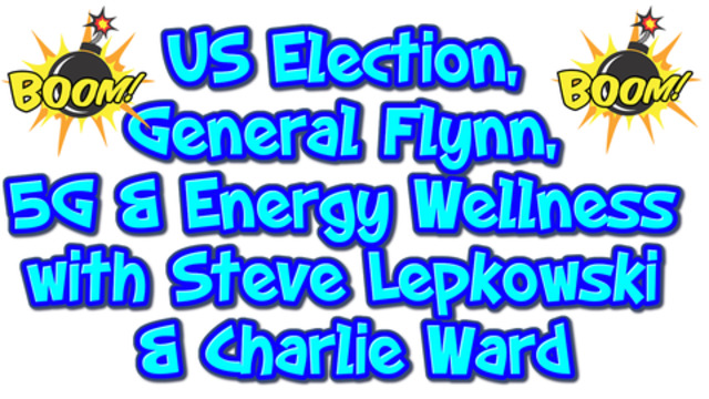 UPDATE ON THE US ELECTION, GENERAL FLYNN, 5G & ENERGY WELLNESS WITH STEVE LEPKOWSKI AND CHARLIE WARD 16-1-2021