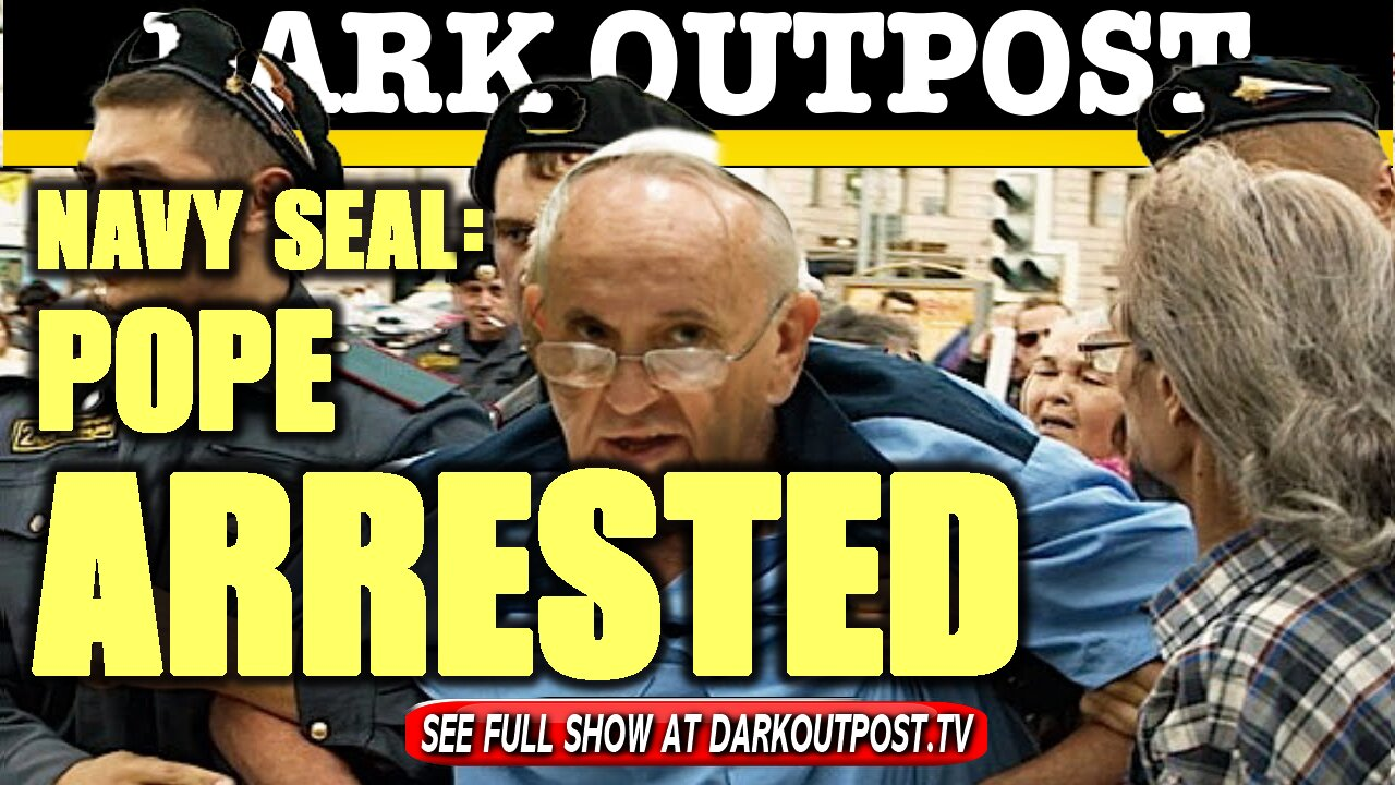 Dark Outpost 01-12-2021 Navy Seal: Pope Arrested 12-1-2021