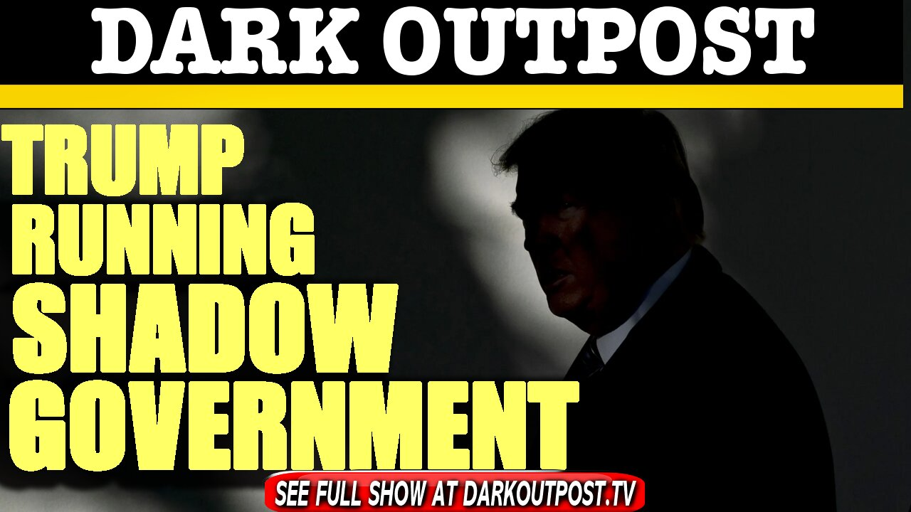 Dark Outpost 01-25-2021 Trump Running Shadow Government 25-1-2021