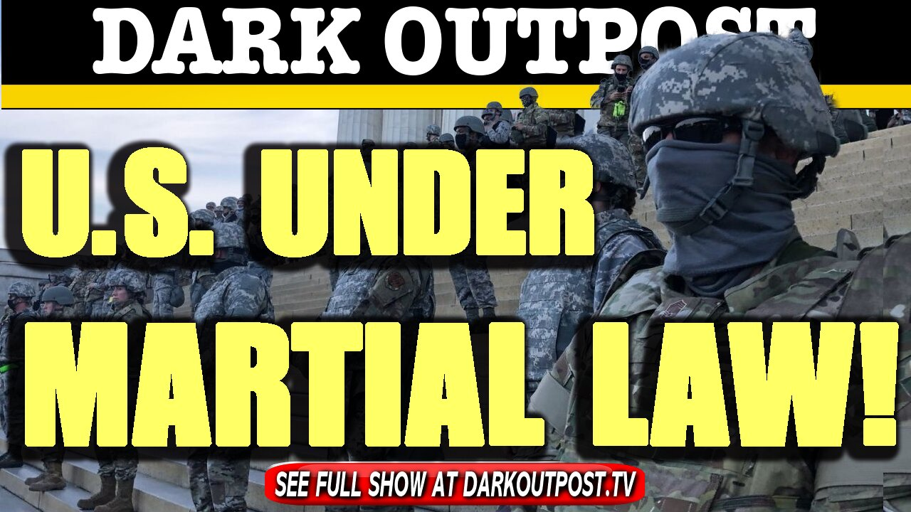 Dark Outpost 02-03-2021 U.S. Under Martial Law! 3-2-2021