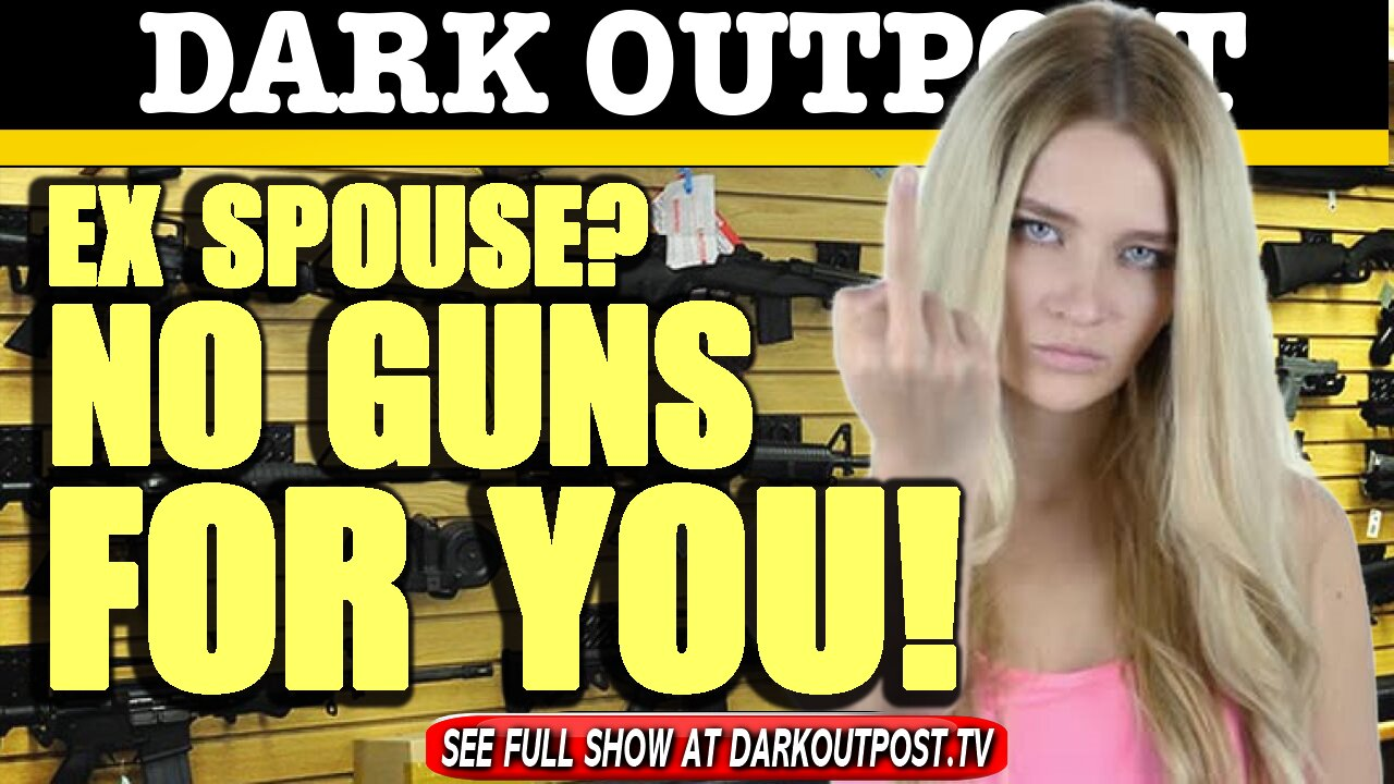 Dark Outpost 02-04-2021 Ex Spouse? No Guns For You! 4-2-2021