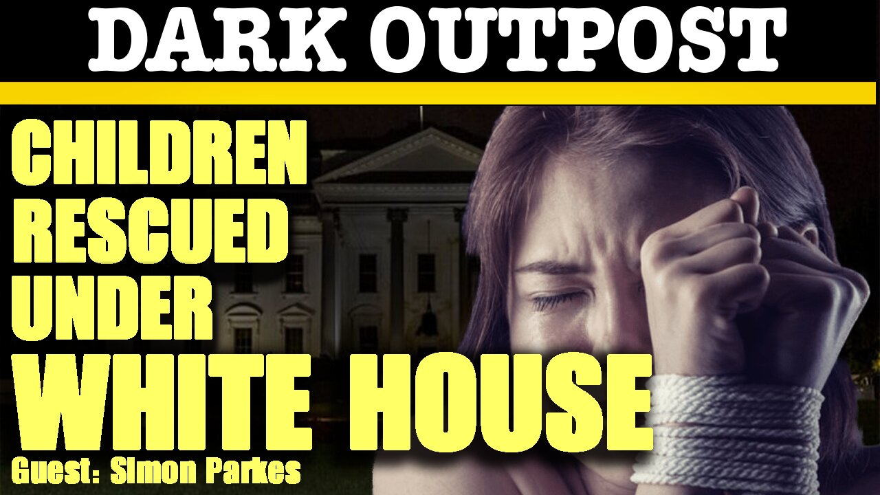 Dark Outpost 02-08-2021 Children Rescued Under White House 9-2-2021