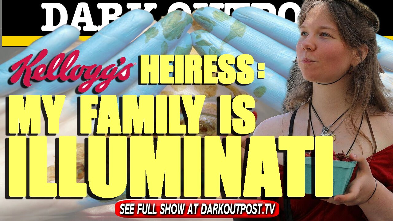 Dark Outpost 02-15-2021 Kellogg's Heiress: My Family Is Illuminati 16-2-2021
