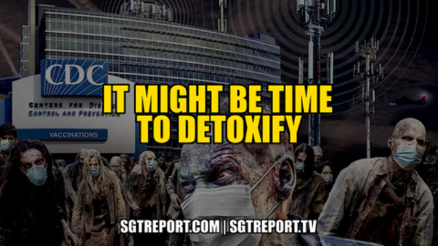 IT MIGHT BE TIME TO DETOXIFY 5-2-2021