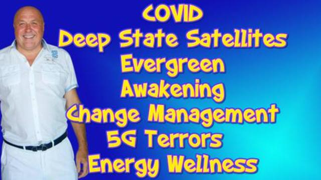 COVID, Deep State Satellites, Evergreen, Awakening, Change Management, 5G Terrors, & Energy Wellness 29-3-2021