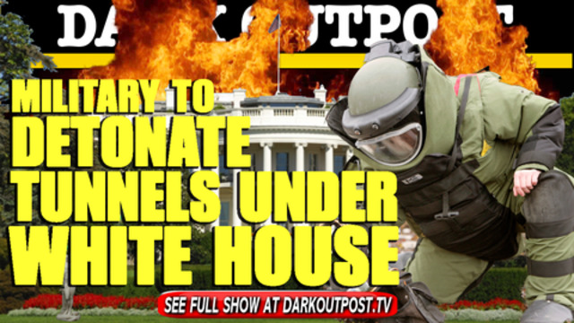 Dark Outpost 03-01-2021 Military To Detonate Tunnels Under White House 2-2-2021