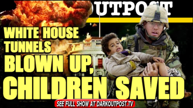 Dark Outpost 03-04-2021 White House Tunnels Blown Up, Children Saved 5-3-2021