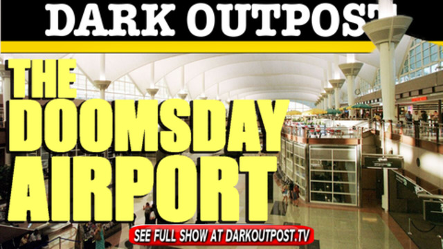 Dark Outpost 03-08-2021 The Doomsday Airport 9-3-2021