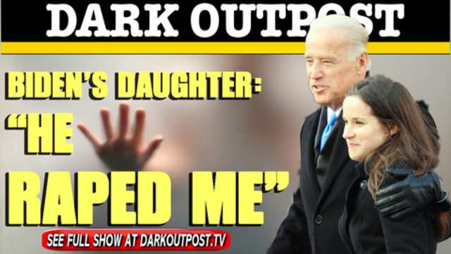 "Dark Outpost 03-09-2021 Biden's Daughter: ""He Raped Me"" 10-3-20021"
