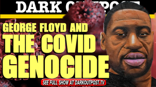 Dark Outpost 03-10-2021 George Floyd And The COVID Genocide 11-3-2021