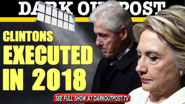 Dark Outpost 03-12-2018 Clintons Executed In 2018 13-3-2021