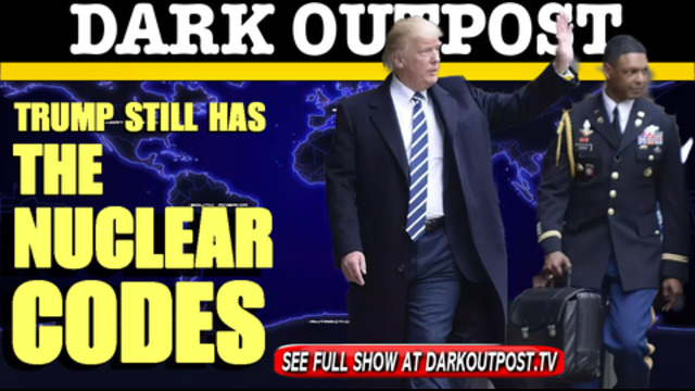 Dark Outpost 03-15-2021 Trump Still Has The Nuclear Codes 15-3-2021