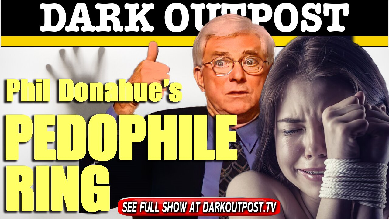 Dark Outpost 03-17-2021 Phil Donahue's Pedophile Ring 17-3-2021