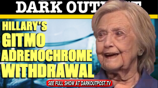 Dark Outpost 03-19-2021 Hillary's Gitmo Adrenochrome Withdrawal 19-3-2021