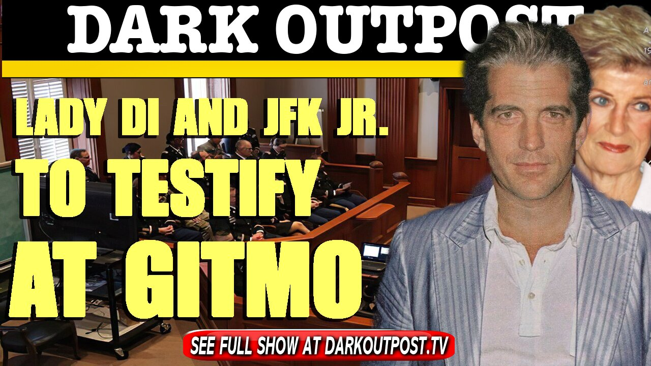 Dark Outpost 03-24-2021 Lady Di And JFK Jr. To Testify At Gitmo 24-3-2021