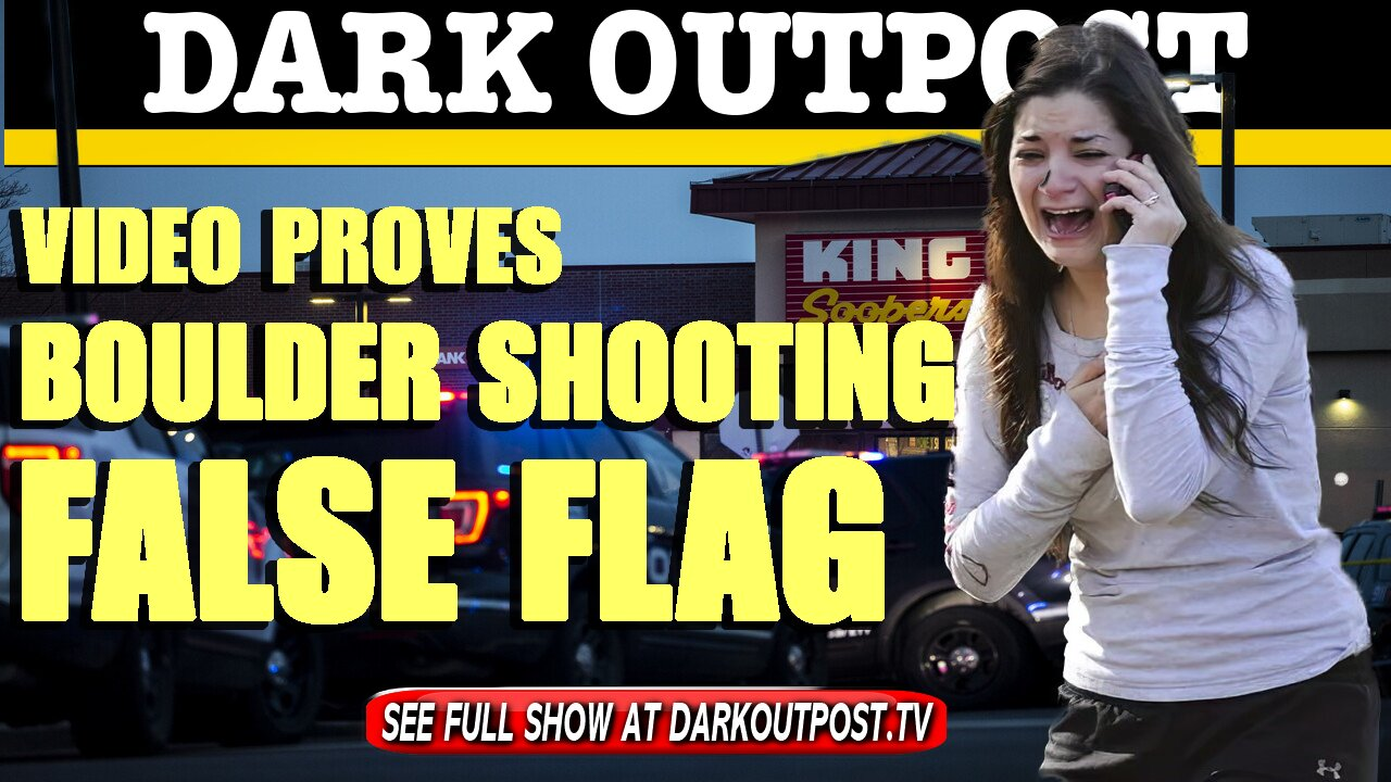 Dark Outpost 03-25-2021 Video Proves Boulder Shooting False Flag 25-3-2021