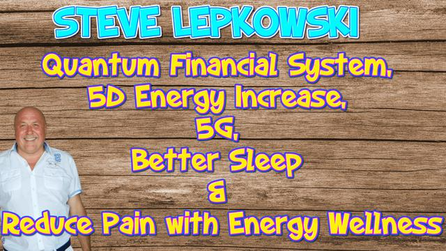 Quantum Financial System, 5D Energy Increase, 5G, Better Sleep & Reduce Pain with Energy Wellness 4-3-2021