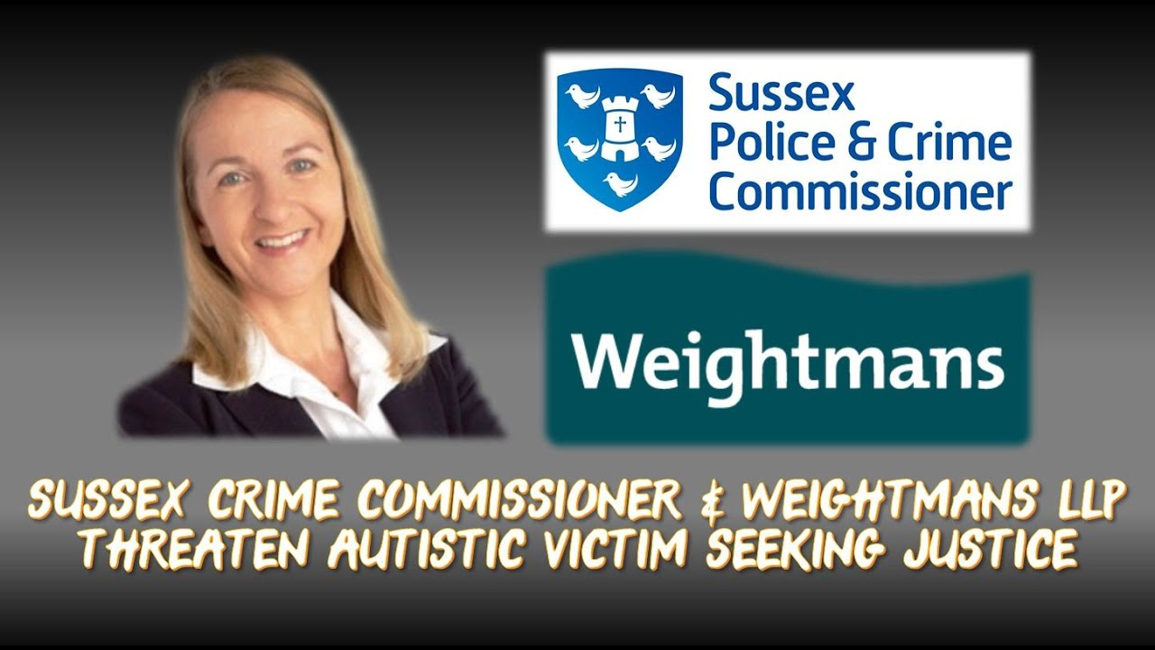 Sussex Crime Commissioner & Weightmans LLP Threaten Autistic Victim For Seeking Justice 3-6-2019