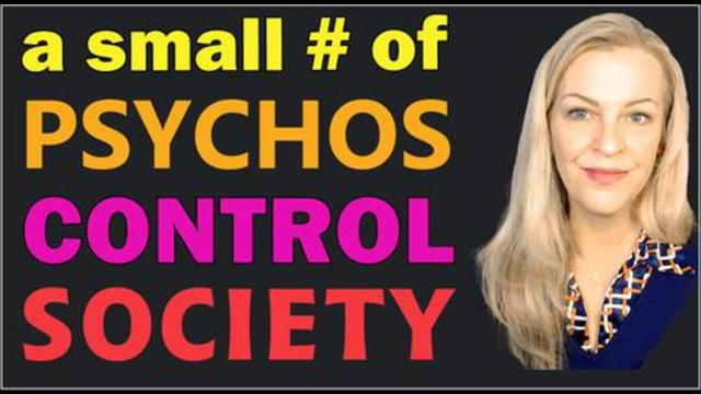 A Small Number of Psychopaths Control Society 20-4-2021