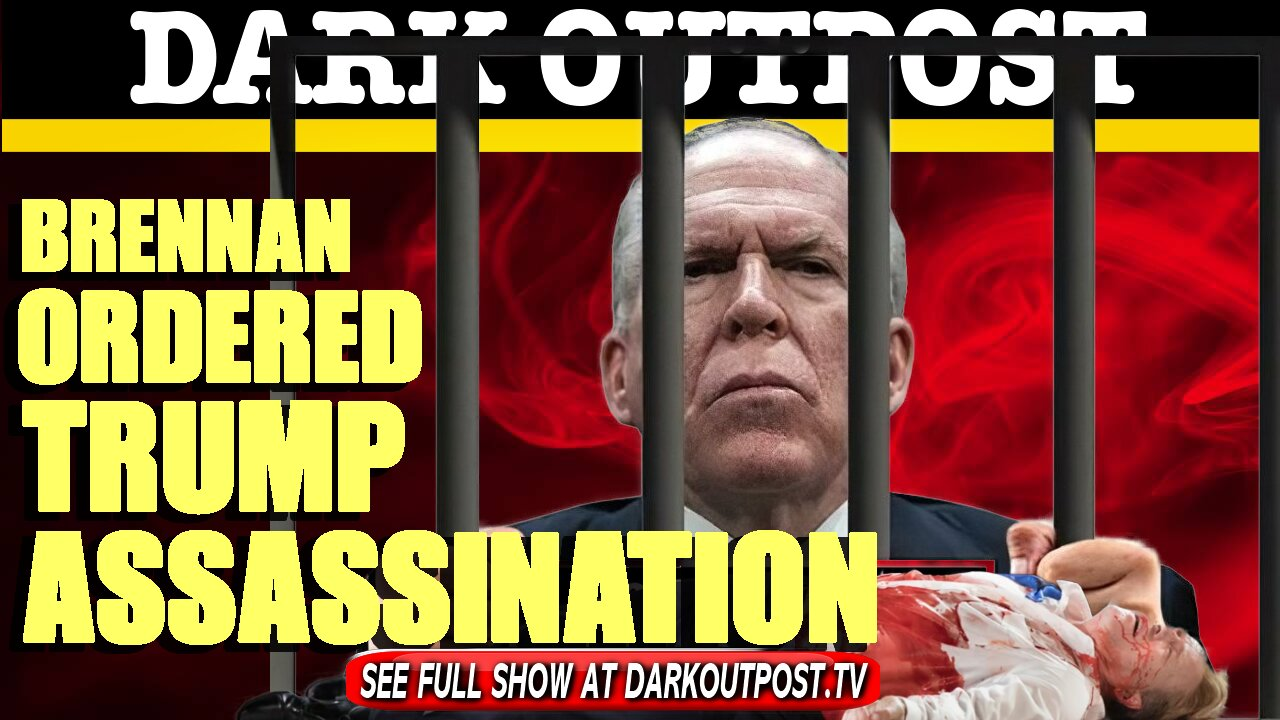 Dark Outpost 03-31-2021 Brennan Ordered Trump Assassination 31-3-2021