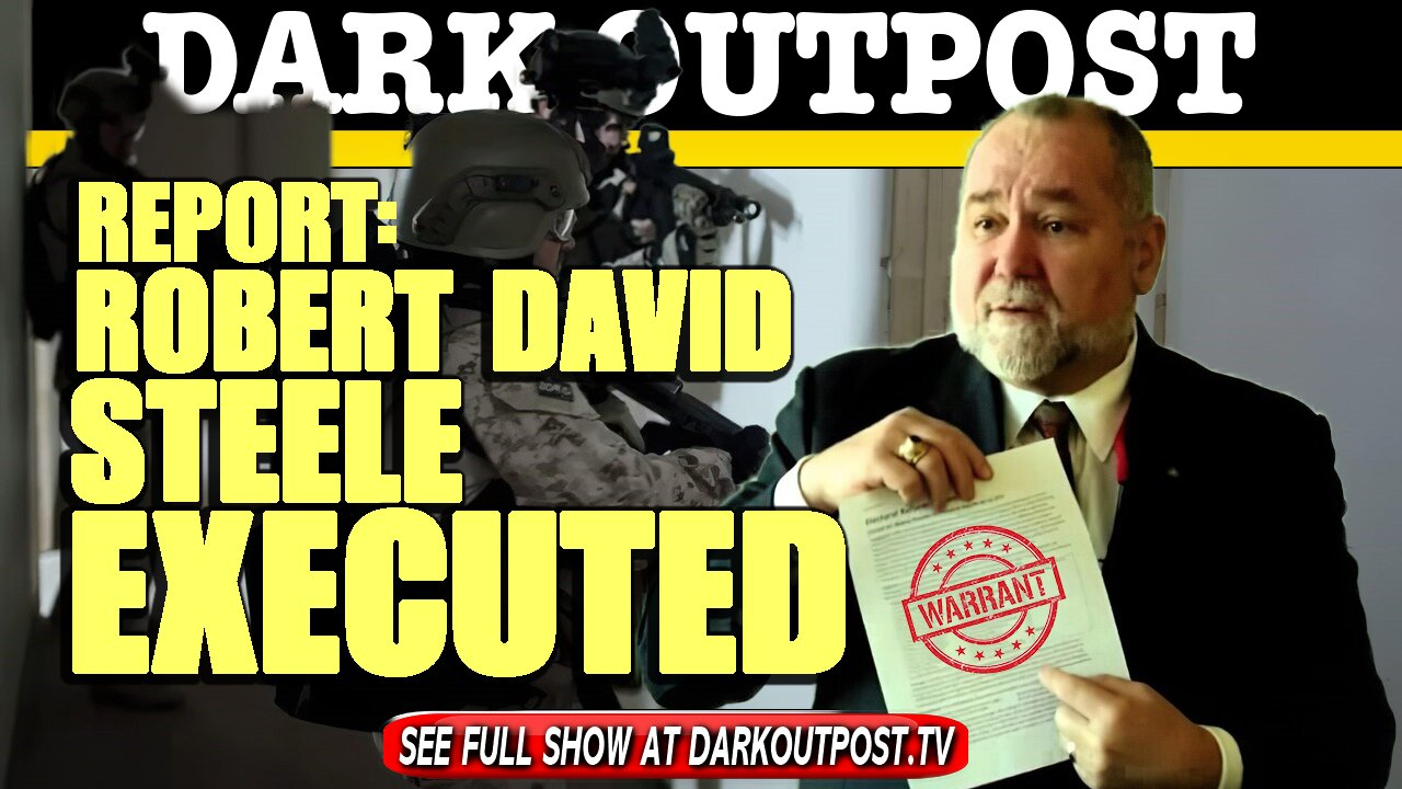 Dark Outpost 04-14-2021 Report: Robert David Steele Executed (Update: He's Alive) 14-4-2021