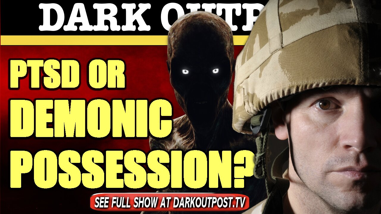 Dark Outpost 04-22-2021 PTSD Or Demonic Possession? 22-4-2021