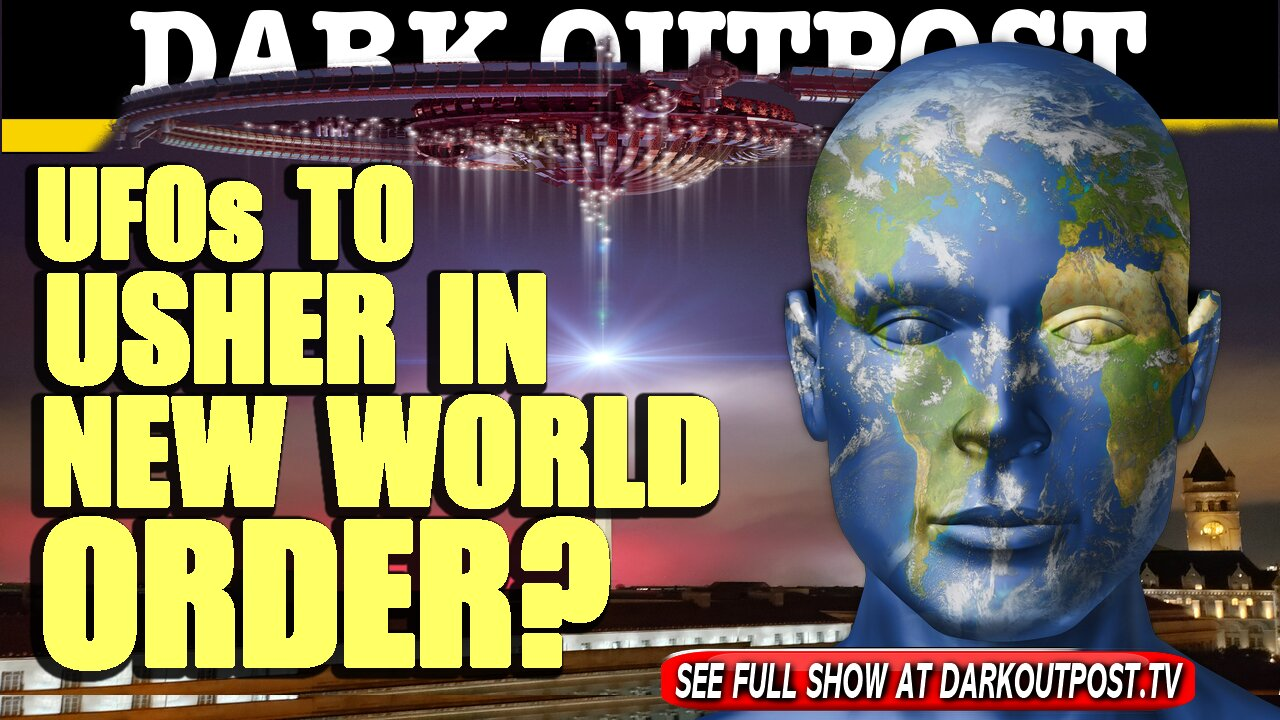 Dark Outpost 04-23-2021 UFOs To Usher In New World Order? 23-4-2021