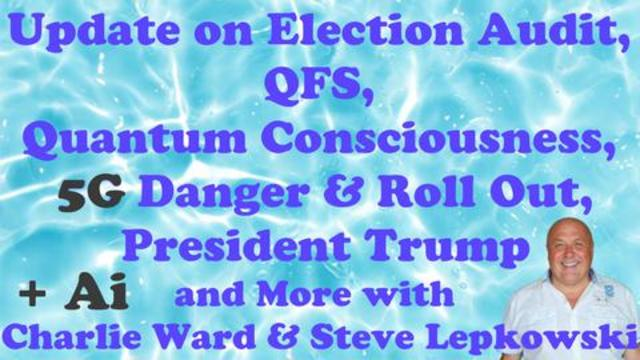 Election Audit, QFS, Quantum Consciousness, 5G Danger & Roll out, President Trump, AI and More! 26-4-2021