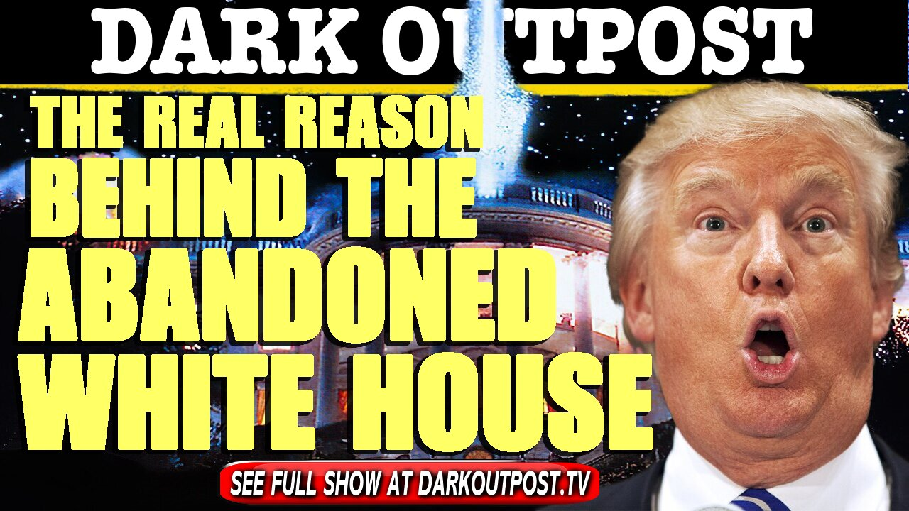 Dark Outpost 05-04-2021 The Real Reason Behind the Abandoned White House 4-5-2021