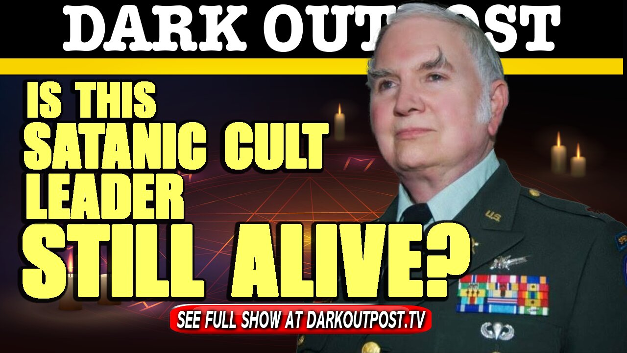 Dark Outpost 05-06-2021 Is This Satanic Cult Leader Still Alive? 6-5-2021