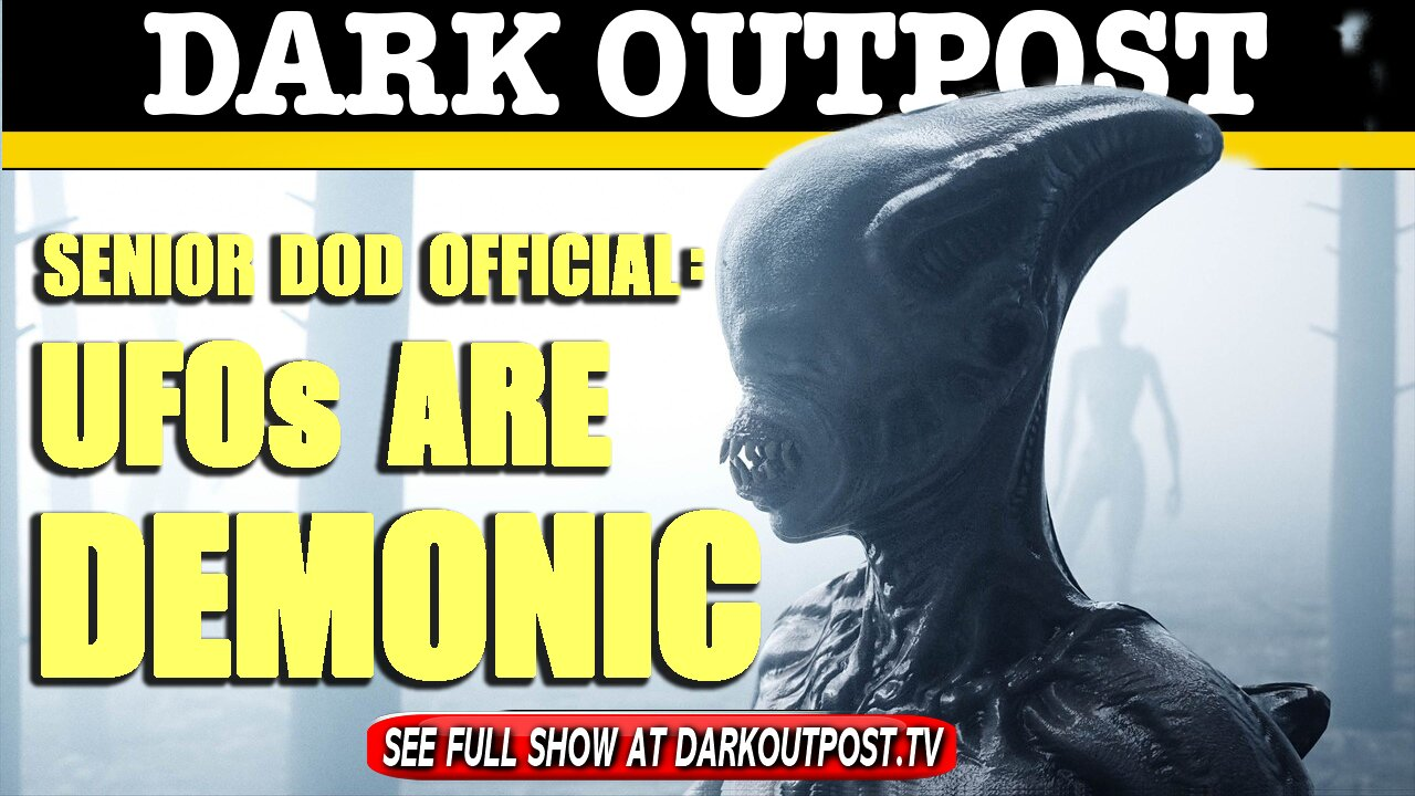 Dark Outpost 05-07-2021 Senior DOD Official: UFOs Are Demonic 7-5-2021