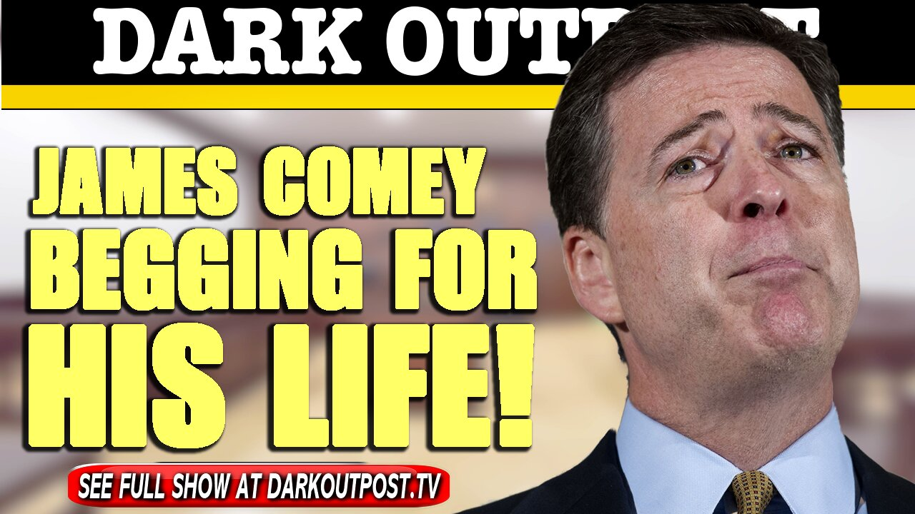 Dark Outpost 05-11-2021 James Comey Begging For His Life! 11-5-2021