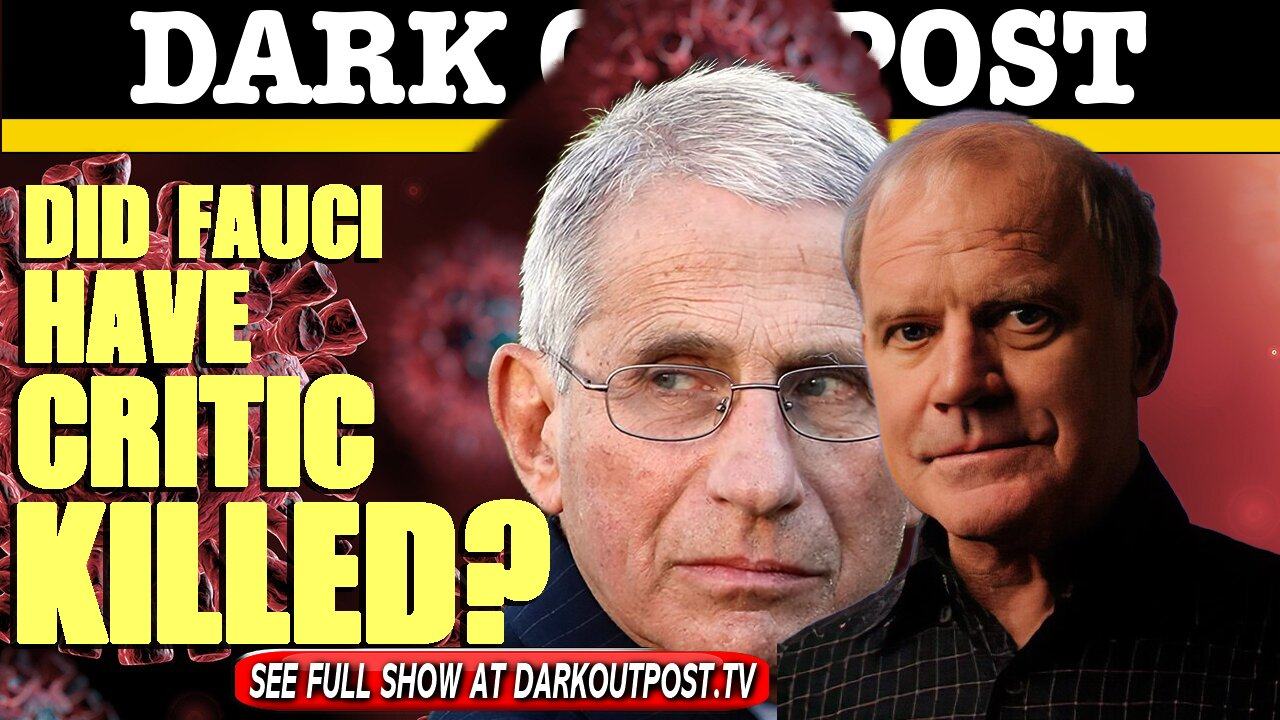 Dark Outpost 05-24-2021 Did Fauci Have Critic Killed? 24-5-2021